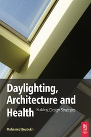 Daylighting, Architecture and Health ebook by Mohamed Boubekri