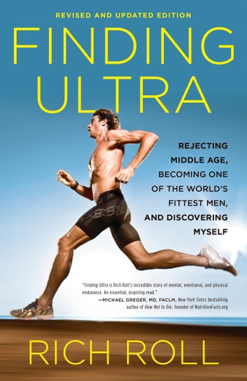Finding Ultra, Revised and Updated Edition - Rejecting Middle Age, Becoming One of the World's Fittest Men, and Discovering Myself ebook by Rich Roll