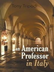 An American Professor in Italy ebook by Tony Tripodi