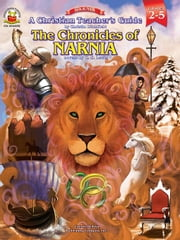 Christian Teacher's Guide to the Chronicles of Narnia, Grades 2 - 5 ebook by Ditchfield, Christin