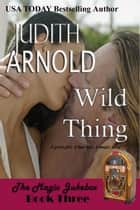 Wild Thing - A good girl. A bad boy. A magic song. ebook by Judith Arnold