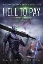 Hell to Pay - A Post-Apocalyptic Alien Invasion Adventure ebook by Luke Mitchell