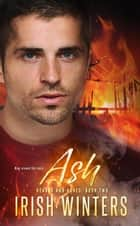 Ash - Hearts and Ashes Series, #2 ebook by Irish Winters