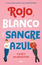Rojo, Blanco y sangre azul ebook by Casey McQuiston, Cristina Martín Sanz