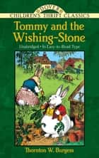 Tommy and the Wishing-Stone ebook by Thornton W. Burgess, Harrison Cady