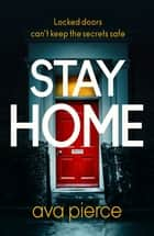 Stay Home - The gripping lockdown thriller about staying alert and staying alive ebook by Ava Pierce