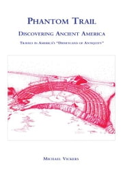 PHANTOM TRAIL - DISCOVERING ANCIENT AMERICA ebook by Michael Vickers