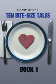 TEN BITE-SIZE TALES - BOOK 1 ebook by David Reich