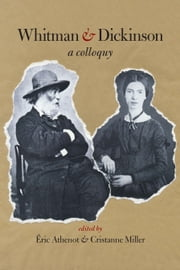 Whitman & Dickinson - A Colloquy ebook by Éric Athenot, Cristanne Miller