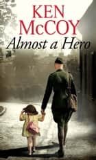 Almost a Hero ebook by Ken McCoy