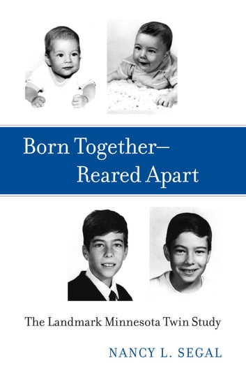 Born Together—Reared Apart - The Landmark Minnesota Twin Study ebook by Nancy L. Segal