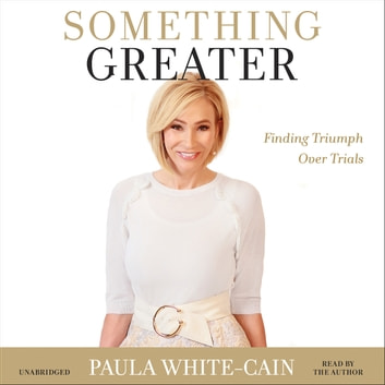 Something Greater - Finding Triumph over Trials audiobook by Paula White-Cain