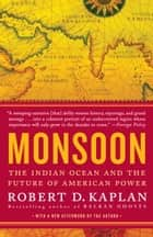 Monsoon - The Indian Ocean and the Future of American Power ebook by Robert D. Kaplan