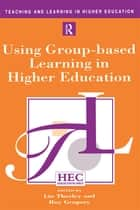 Using Group-based Learning in Higher Education ebook by Gregory, Roy,Thorley, Lin