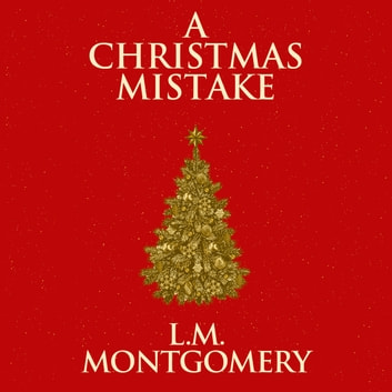 A Christmas Mistake audiobook by L. M. Montgomery
