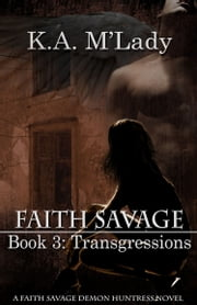Faith Savage, Demon Huntress: Book 3 - Transgressions ebook by K.A. M'Lady