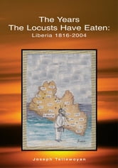 The Years the Locusts Have Eaten: Liberia 1816-2004 ebook by Joseph Tellewoyan