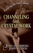 Knowing the Facts about Channeling and Crystal Work ebook by John Ankerberg, John G. Weldon