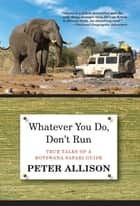 Whatever You Do, Don't Run ebook by Peter Allison