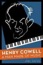 Henry Cowell ebook by Joel Sachs