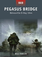 Pegasus Bridge - Bénouville D-Day 1944 ebook by Will Fowler,Johnny Shumate,Alan Gilliland,Brown