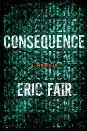 Consequence - A Memoir ebook by Eric Fair