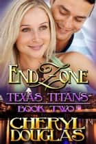 End Zone (Texas Titans #2) ebook by Cheryl Douglas