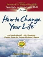 How to Change Your Life ebook by Ernest Holmes,Michael Beckwith
