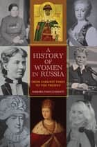 A History of Women in Russia ebook by Barbara Evans Clements