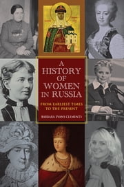 A History of Women in Russia - From Earliest Times to the Present ebook by Barbara Evans Clements