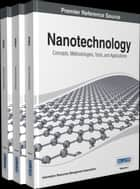 Nanotechnology - Concepts, Methodologies, Tools, and Applications ebook by Information Resources Management Association