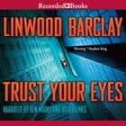 Trust Your Eyes livre audio by Linwood Barclay