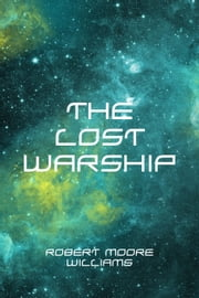 The Lost Warship ebook by Robert Moore Williams