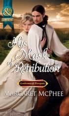 His Mask of Retribution (Mills & Boon Historical) ebook by Margaret McPhee