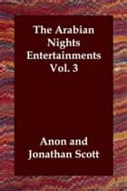 The Arabian Nights Entertainments Vol. 3 ebook by Anon.