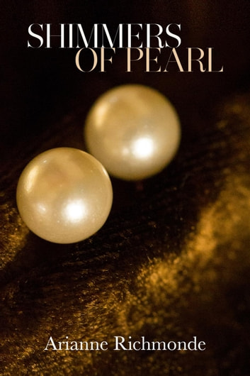 Shimmers of Pearl - The Pearl Series, #3 ebook by Arianne Richmonde