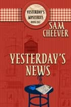 Yesterday's News ebook by Sam Cheever