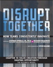Value Creation through Shaping Opportunity - The Business Model (Chapter 10 from Disrupt Together) ebook by Stephen Spinelli Jr.,Heather McGowan