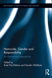 Homicide, Gender and Responsibility - An International Perspective ebook by Kate Fitz-Gibbon, Sandra Walklate