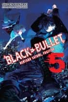 Black Bullet, Vol. 5 (light novel) - Rentaro Satomi, Fugitive ebook by Shiden Kanzaki, Saki Ukai