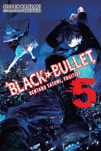 Black Bullet, Vol. 5 (light novel) - Rentaro Satomi, Fugitive ebook by Shiden Kanzaki,Saki Ukai