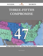 Three-Fifths Compromise 47 Success Secrets - 47 Most Asked Questions On Three-Fifths Compromise - What You Need To Know ebook by Carlos Bennett