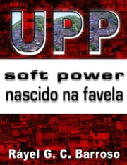 UPP Soft Power nascido na favela ebook by Rayel G. C. Barroso