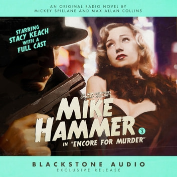 "The New Adventures of Mickey Spillane's Mike Hammer, Vol. 3 - ""Encore for Murder"" audiobook by Max Allan Collins,Max Allan Collins,Mickey Spillane,Stacy Keach,Carl Amari"