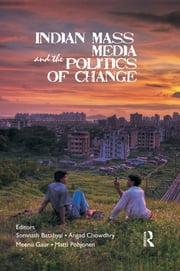 Indian Mass Media and the Politics of Change ebook by Somnath Batabyal, Angad Chowdhry, Meenu Gaur,...