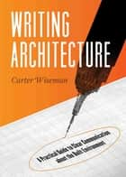 Writing Architecture ebook by Carter Wiseman