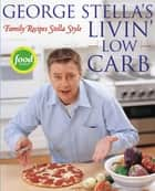 George Stella's Livin' Low Carb - Family Recipes Stella Style ebook by George Stella, Cory Williamson