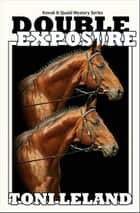 Double Exposure - Kovak & Quaid Horse Mystery Series ebook by Toni Leland