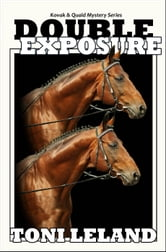 Double Exposure - Kovak & Quaid Horse Mystery Series - a Kovak & Quaid Horse Mystery, #1 ebook by Toni Leland