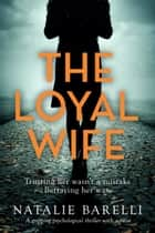 The Loyal Wife - A gripping psychological thriller with a twist ebook by